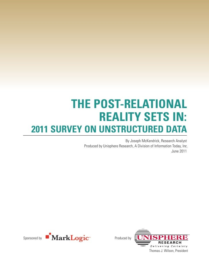 THE POST-RELATIONAL                    REALITY SETS IN:     2011 SURVEY ON UNSTRUCTURED DATA                              ...