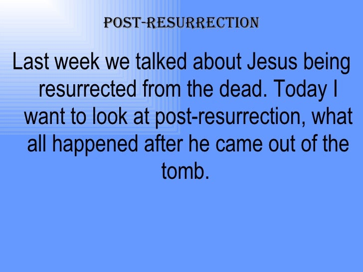 Post-Resurrection <ul><li>Last week we talked about Jesus being resurrected from the dead. Today I want to look at post-re...