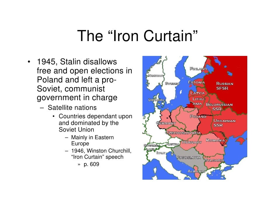 "The ""Iron Curtain"" • 1945, Stalin disallows   free and open elections in   Poland and left a pro-   Soviet, communist   go..."