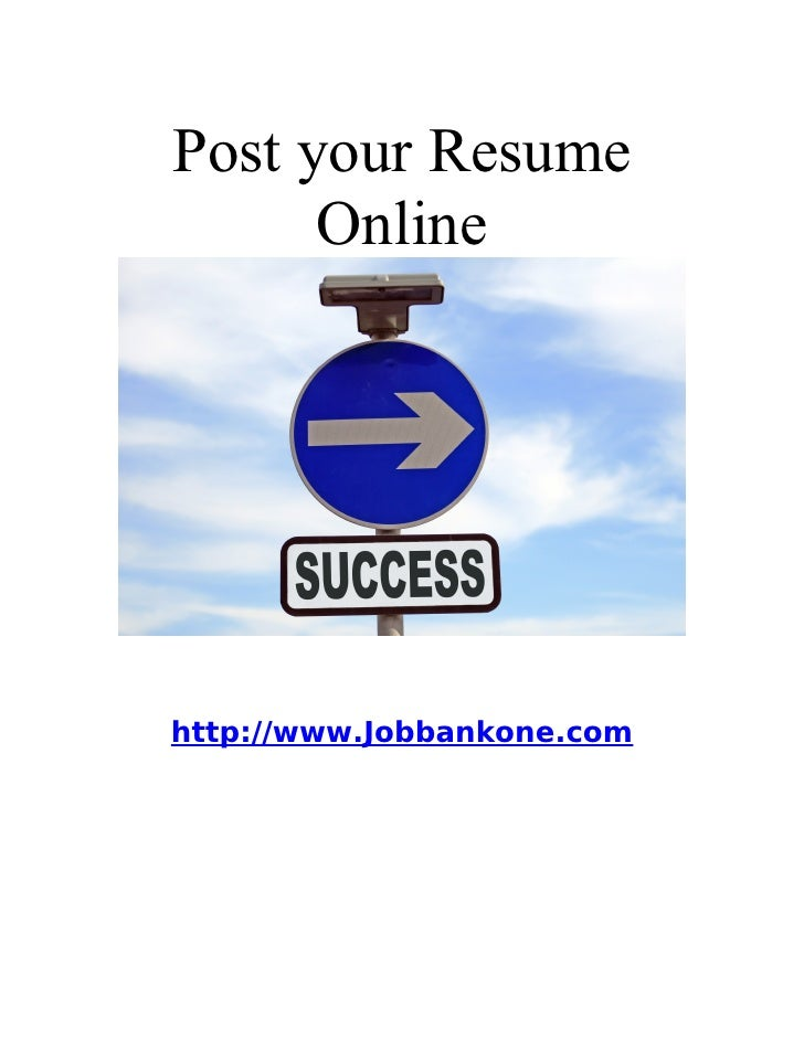 Post your Resume       Online     http://www.Jobbankone.com