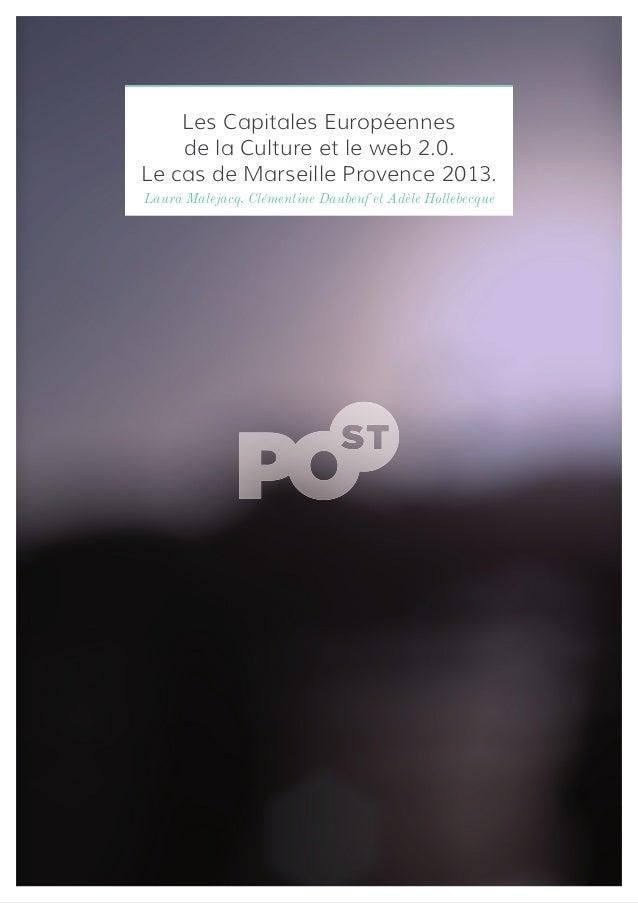 Les Capitales Européennes de la Culture et le web 2.0. Le cas de Marseille Provence 2013. Laura Malejacq, Clémentine Daube...