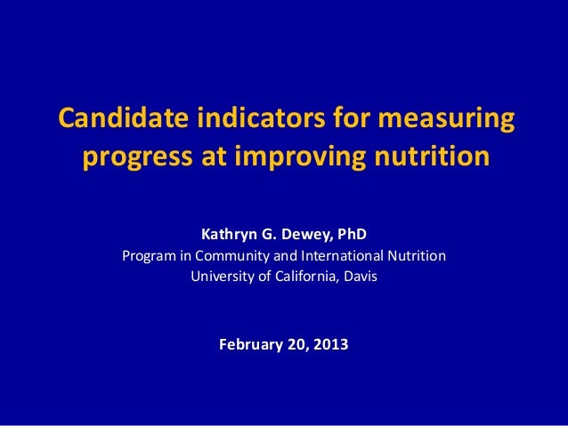 Candidate indicators for measuring  progress at improving nutrition               Kathryn G. Dewey, PhD    Program in Comm...