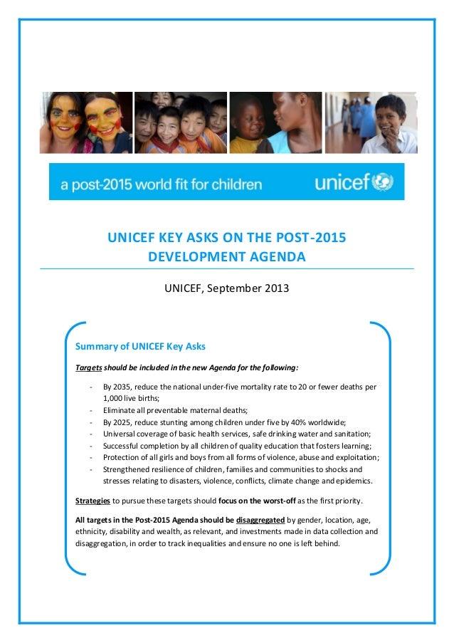 UNICEF KEY ASKS ON THE POST-2015 DEVELOPMENT AGENDA UNICEF, September 2013  Summary of UNICEF Key Asks Targets should be i...