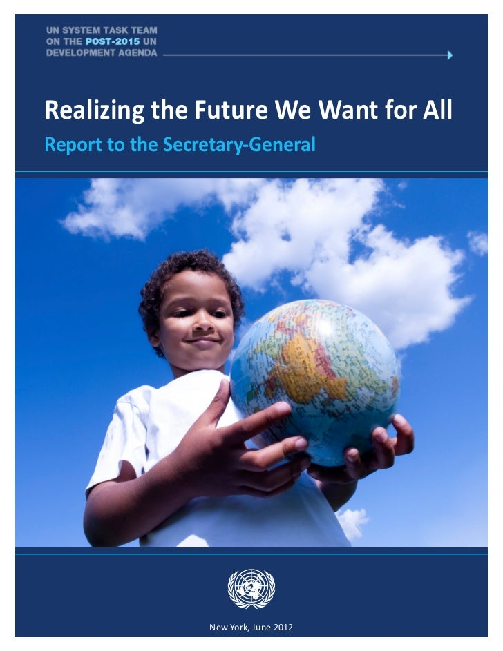 Realizing the Future We Want for All	 Report to the Secretary-General                New York, June 2012