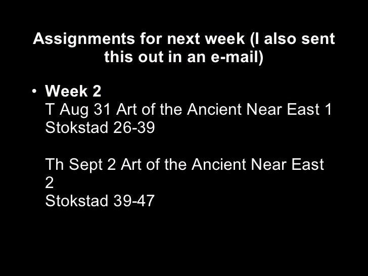 Assignments for next week (I also sent this out in an e-mail) <ul><li>Week 2   T Aug 31 Art of the Ancient Near East 1 Sto...
