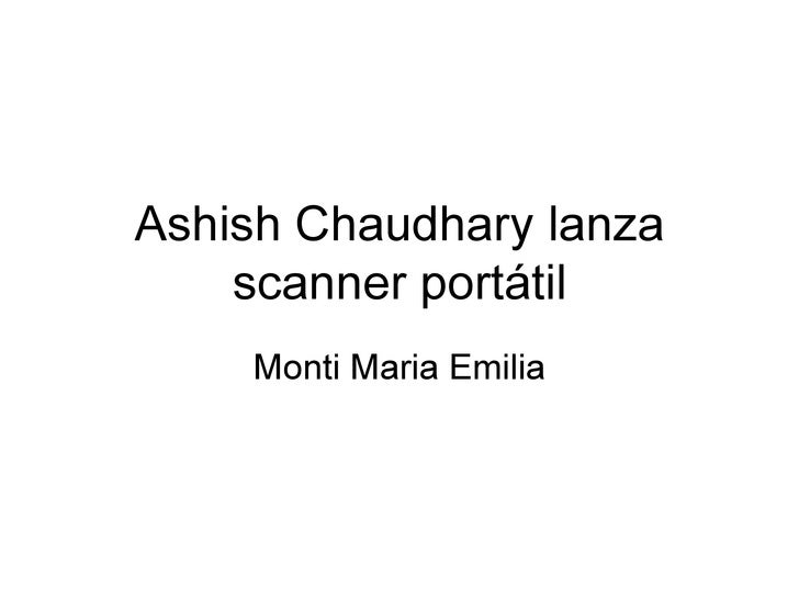 Ashish Chaudhary lanza scanner portátil Monti Maria Emilia