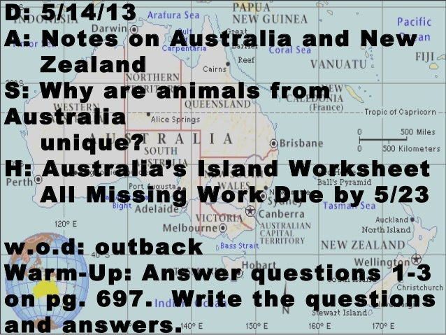 D: 5/14/13A: Notes on Australia and NewZealandS: Why are animals fromAustraliaunique?H: Australia's Island WorksheetAll Mi...