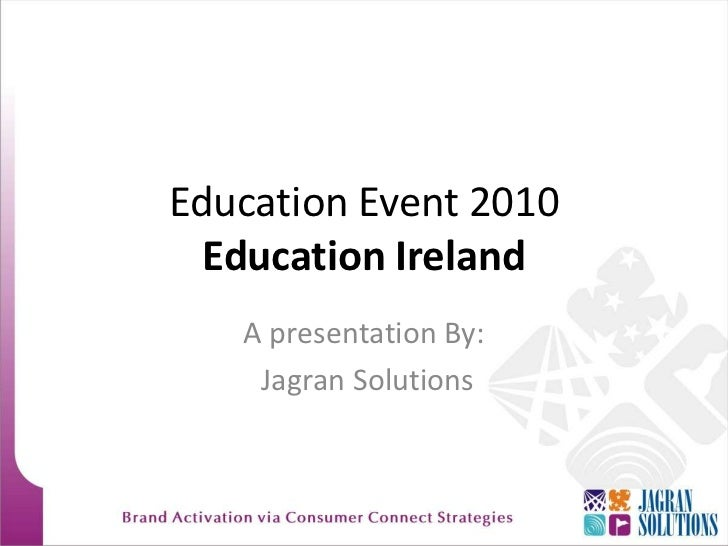 Education Event 2010Education Ireland<br />A presentation By:<br /> Jagran Solutions<br />
