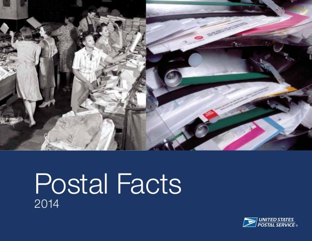 Postal Facts 2014 Produced by Corporate Communications © 2014 United States Postal Service. All rights reserved. Follow us...