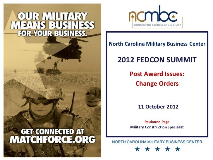 North Carolina Military Business Center   2012 FEDCON SUMMIT        Post Award Issues:          Change Orders            1...
