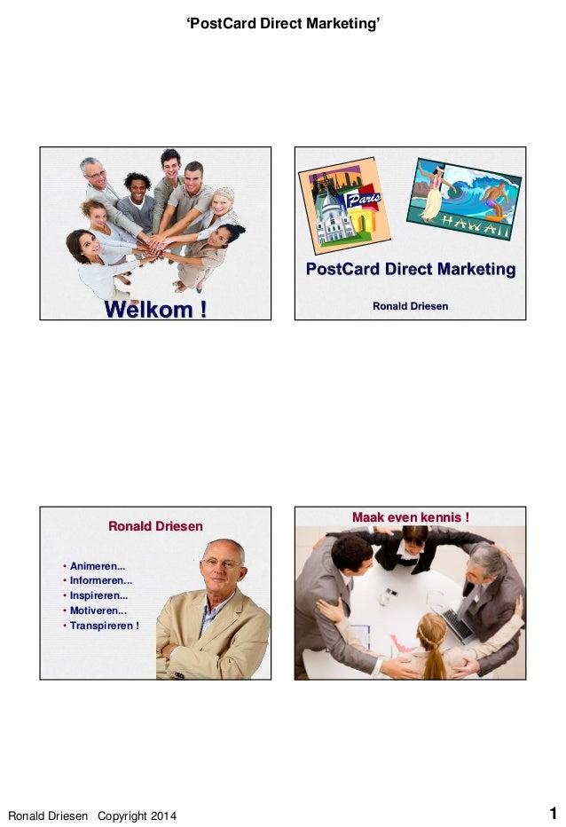 'PostCard Direct Marketing'  Ronald Driesen • • • • •  Maak even kennis !  Animeren... Informeren... Inspireren... Motiver...