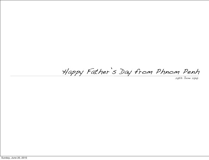 Happy Father's Day from Phnom Penh                                                     20th June 2010     Sunday, June 20,...