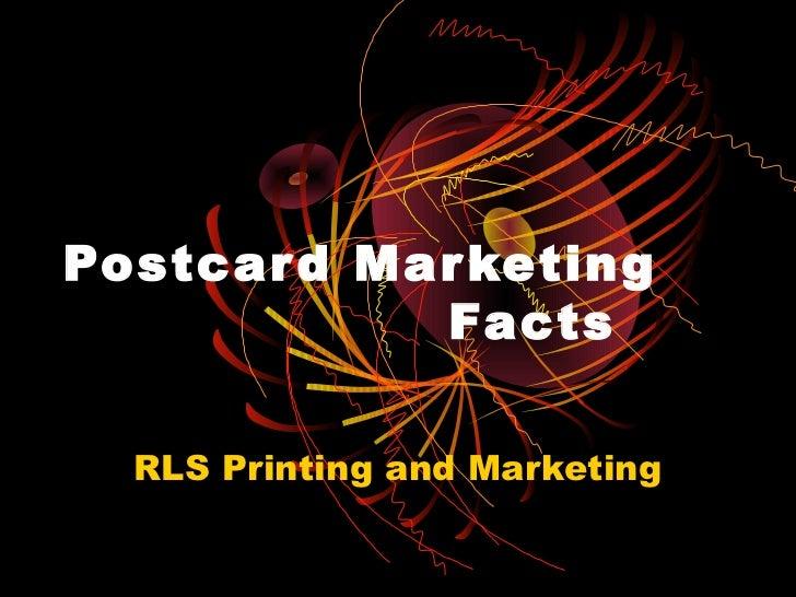 Postcar d Mar keting            Facts  RLS Printing and Marketing