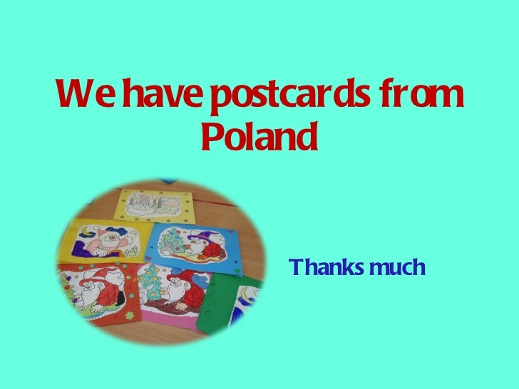 We have postcards from Poland Thanks much