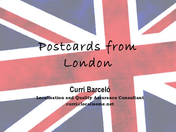 Postcards from London Curri Barceló Localisation and Quality Assurance Consultant [email_address]