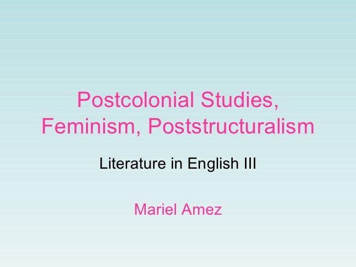 Postcolonial Studies, Feminism, Poststructuralism Literature in English III Mariel Amez