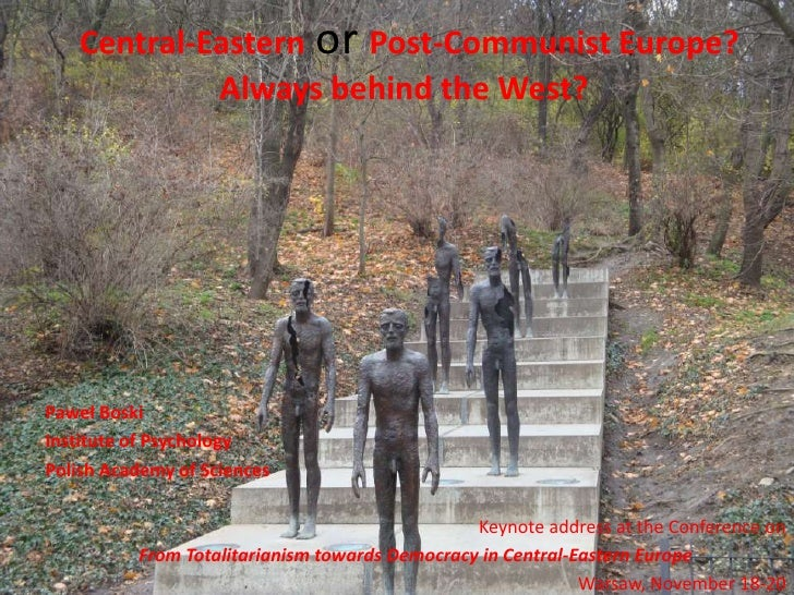 Central-EasternorPost-Communist Europe? Alwaysbehindthe West? <br />Paweł Boski<br />Institute of Psychology<br />PolishAc...