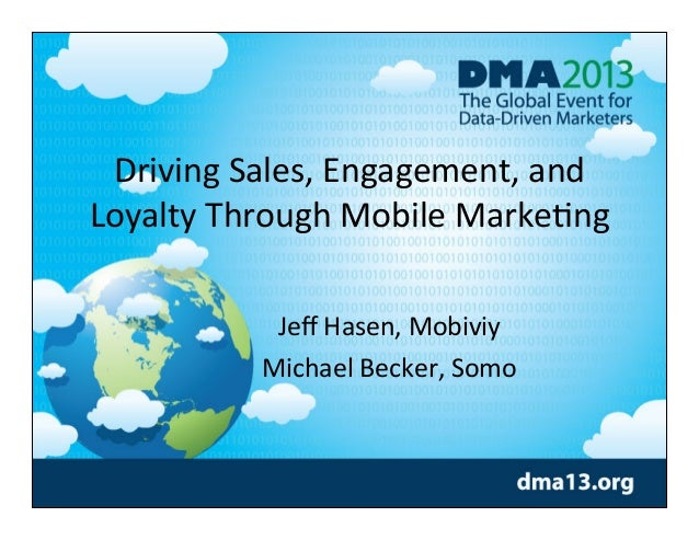 Driving  Sales,  Engagement,  and   Loyalty  Through  Mobile  Marke;ng Jeff  Hasen,  Mobiviy Michael  B...