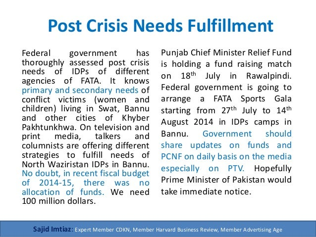 Post Crisis Needs Fulfillment Federal government has thoroughly assessed post crisis needs of IDPs of different agencies o...
