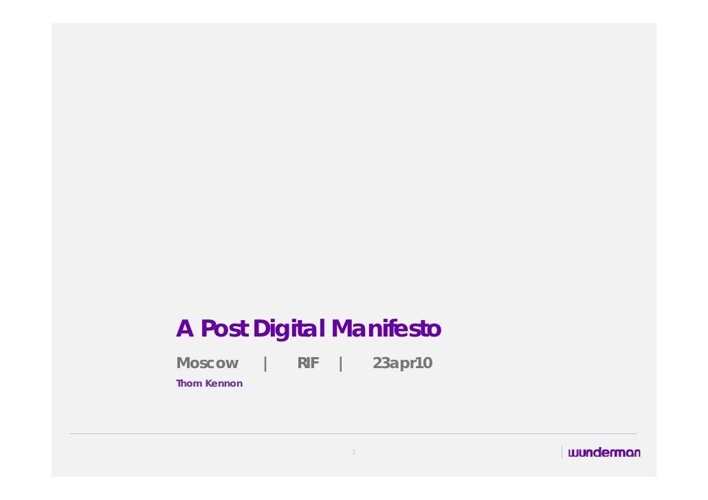 A Post Digital Manifesto Moscow        |   RIF   |       23apr10 Thom Kennon                                 1