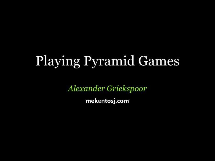Playing Pyramid Games     Alexander Griekspoor