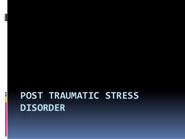 POST TRAUMATIC STRESSDISORDER