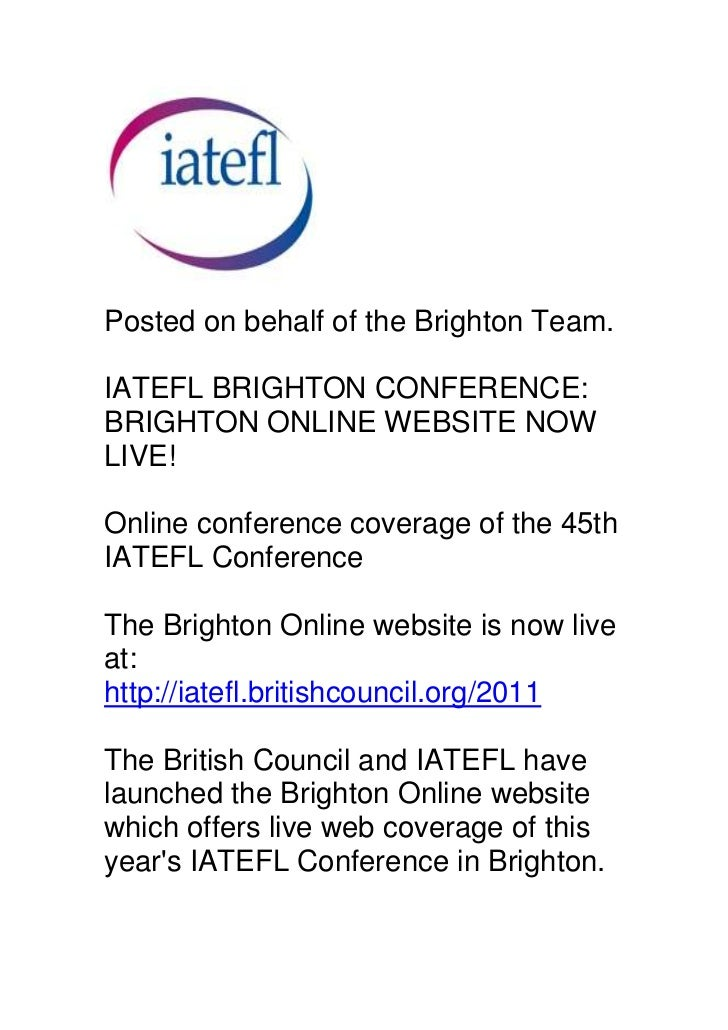 Posted on behalf of the Brighton Team. IATEFL BRIGHTON CONFERENCE: BRIGHTON ONLINE WEBSITE NOW LIVE!Online conference cove...
