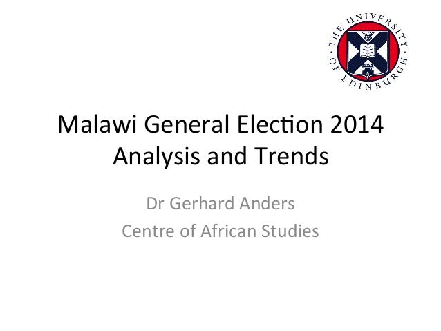 Malawi  General  Elec-on  2014   Analysis  and  Trends   Dr  Gerhard  Anders   Centre  of  African...