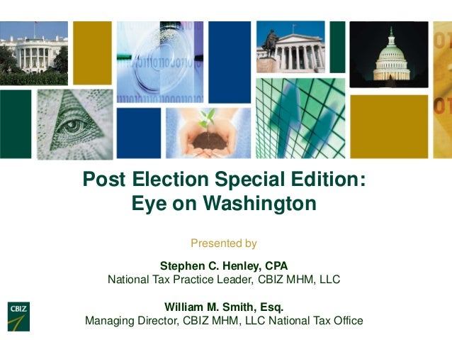 Post Election Special Edition:     Eye on Washington                   Presented by              Stephen C. Henley, CPA   ...