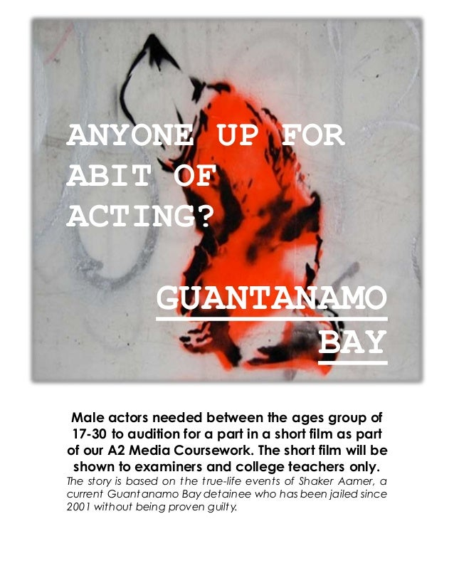 ANYONE UP FOR ABIT OF ACTING? GUANTANAMO BAY Male actors needed between the ages group of 17-30 to audition for a part in ...