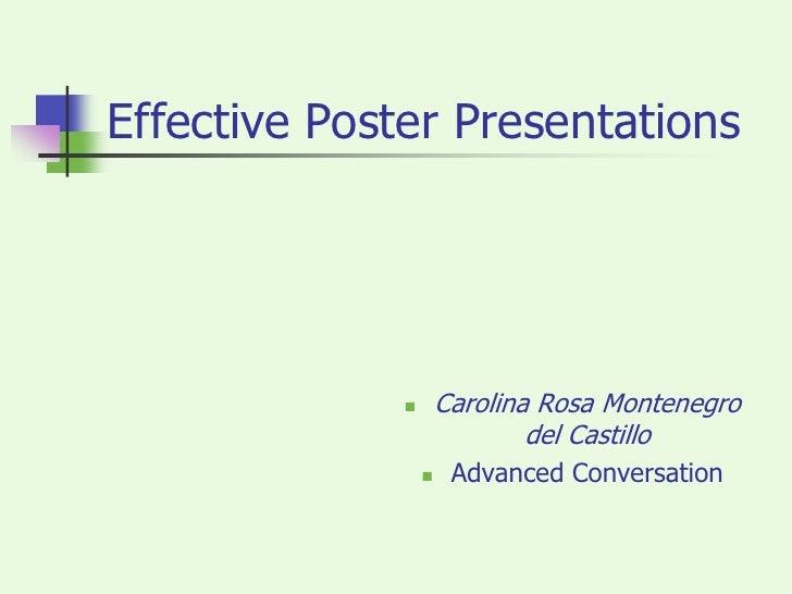Effective Poster Presentations<br />Carolina Rosa Montenegro del Castillo<br />Advanced Conversation<br />