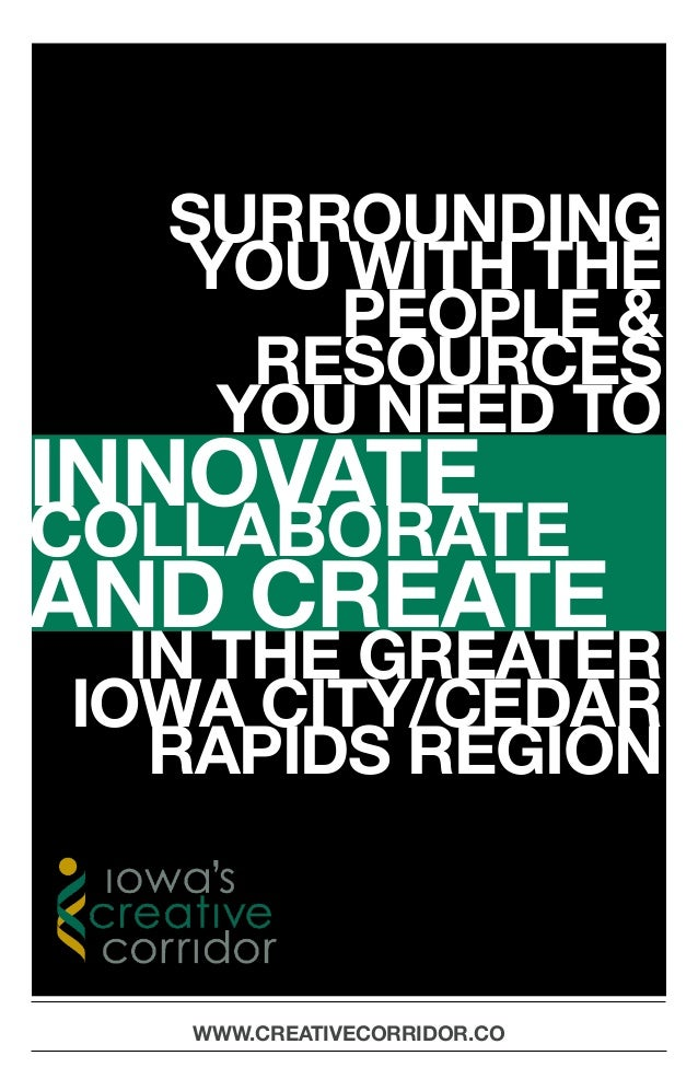 SURROUNDING   YOU WITH THE       PEOPLE &     RESOURCES    YOU NEED TOINNOVATECOLLABORATEAND CREATE  IN THE GREATERIOWA CI...