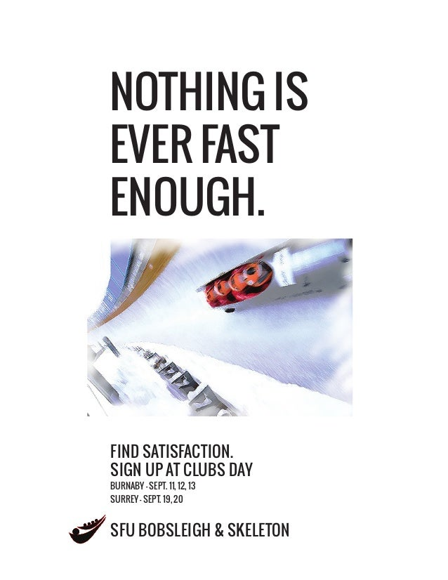 NOTHING IS EVER FAST ENOUGH.  FIND SATISFACTION. SIGN UP AT CLUBS DAY BURNABY - SEPT. 11, 12, 13 SURREY - SEPT. 19, 20  SF...