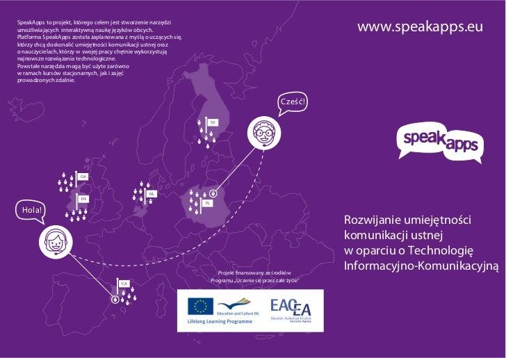 SpeakApps to projekt, którego celem jest stworzenie narzędziumożliwiających interaktywną naukę języków obcych.Platforma Sp...
