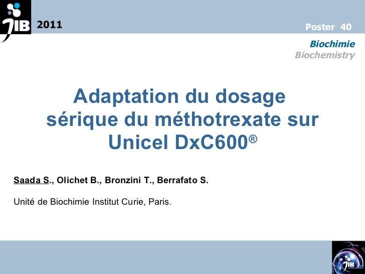 Adaptation du dosage  sérique du méthotrexate sur Unicel DxC600 ® Saada S ., Olichet B., Bronzini T., Berrafato S. Unité d...