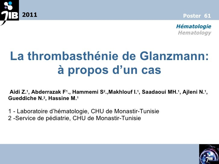 La thrombasthénie de Glanzmann: à propos d'un cas Aidi Z. 1 , Abderrazak F 1 ., Hammemi S 2 .,Makhlouf I. 1 , Saadaoui MH....
