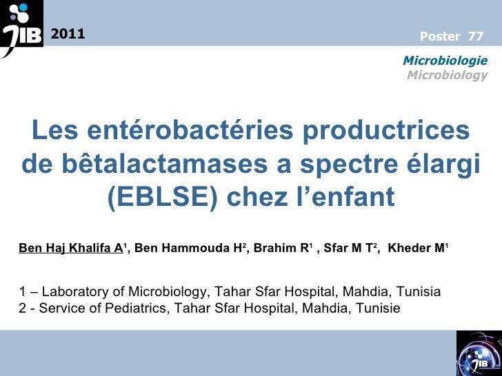 Les entérobactéries productrices de bêtalactamases a spectre élargi (EBLSE) chez l'enfant Ben Haj Khalifa A 1 , Ben Hammou...