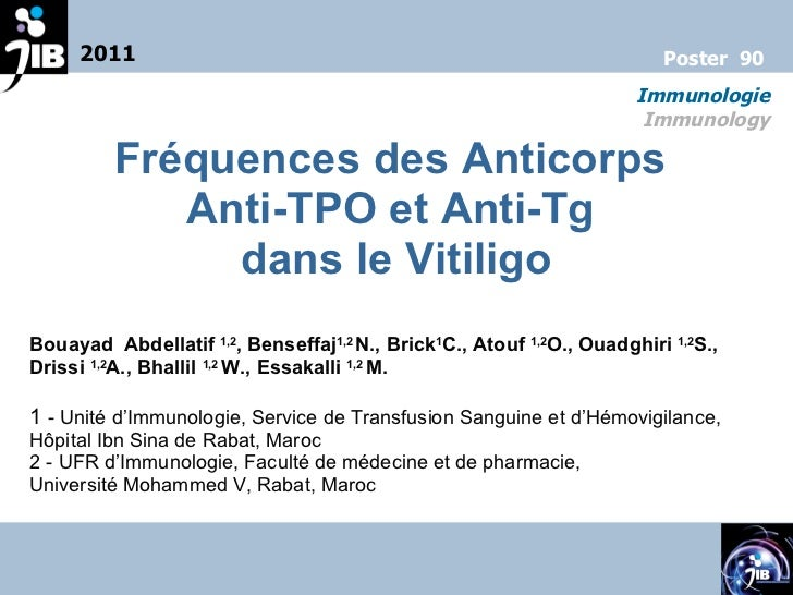 Fréquences des Anticorps  Anti-TPO et Anti-Tg  dans le Vitiligo Bouayad  Abdellatif  1,2 , Benseffaj 1,2  N., Brick 1 C., ...