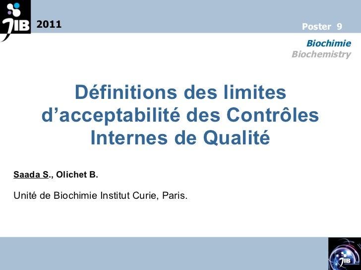 Définitions des limites d'acceptabilité des Contrôles Internes de Qualité Saada S ., Olichet B. Unité de Biochimie Institu...