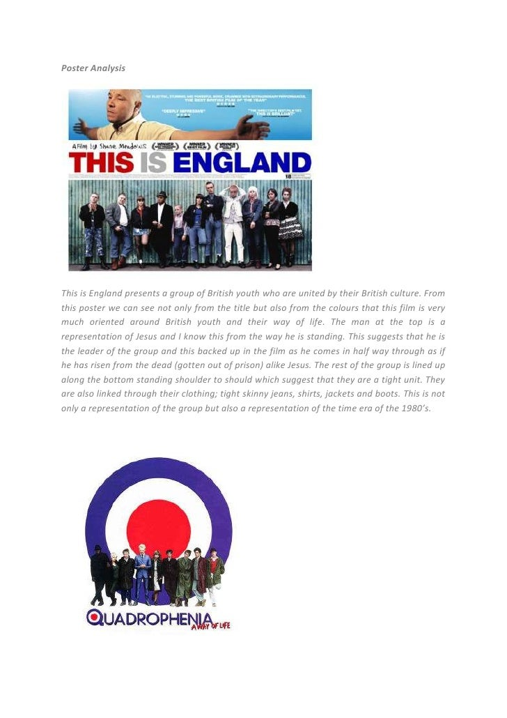 Poster Analysis<br />This is England presents a group of British youth who are united by their British culture. From this ...