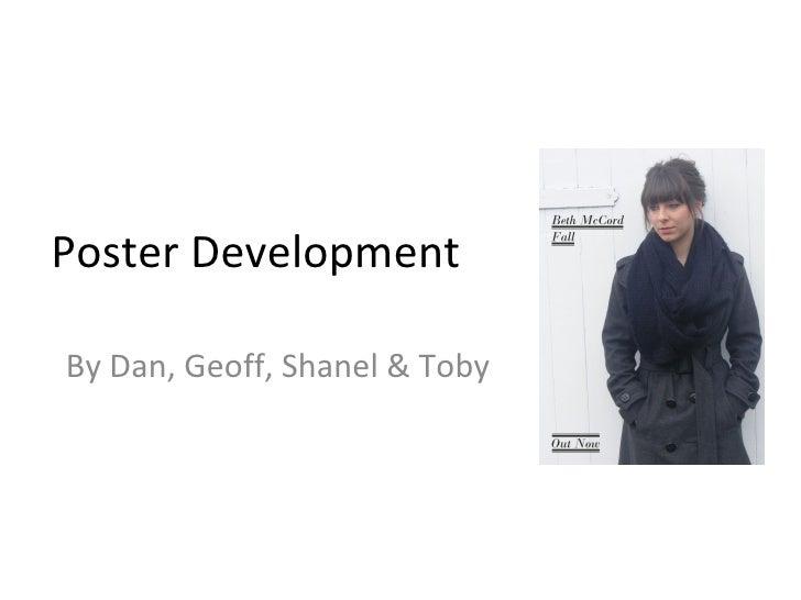 Poster Development By Dan, Geoff, Shanel & Toby