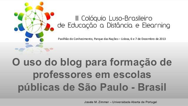Pavilhão do Conhecimento, Parque das Nações – Lisboa, 6 e 7 de Dezembro de 2013  O uso do blog para formação de professore...