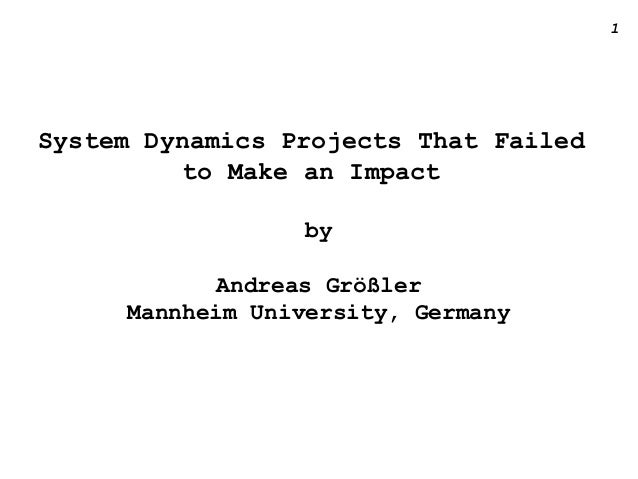 1 System Dynamics Projects That Failed to Make an Impact by Andreas Größler Mannheim University, Germany