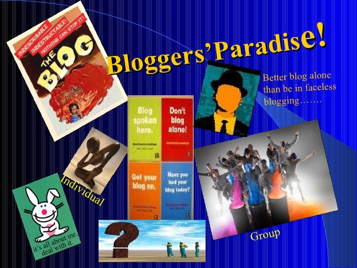 Bloggers'Paradis e! Individual Group Better blog alone than be in faceless blogging…….