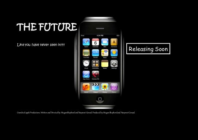 THE FUTURE Like you have never seen it!!!!! Crunched apple Productions. Writtenand Directedby: MeganShepherdandNavpreet Gr...