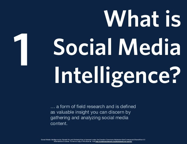 What is Social Media Intelligence? 1 … a form of field research and is defined as valuable insight you can discern by gather...