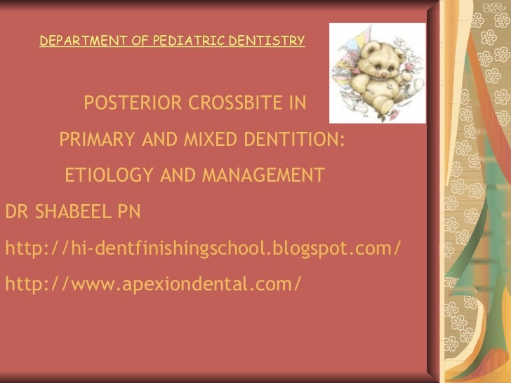 POSTERIOR CROSSBITE IN  PRIMARY AND MIXED DENTITION: ETIOLOGY AND MANAGEMENT DR SHABEEL PN http://hi-dentfinishingschool.b...