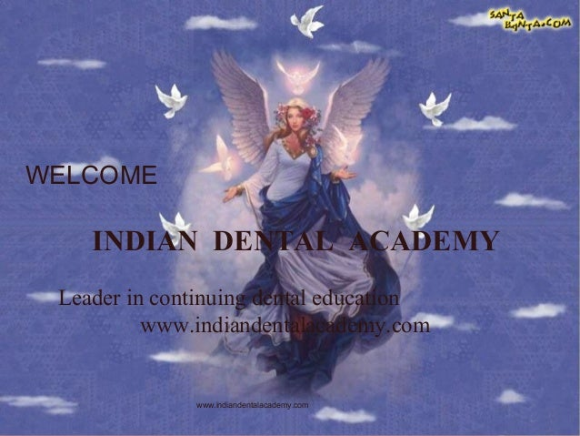 WELCOME  INDIAN DENTAL ACADEMY Leader in continuing dental education www.indiandentalacademy.com  www.indiandentalacademy....