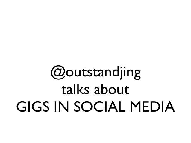 @outstandjing      talks aboutGIGS IN SOCIAL MEDIA