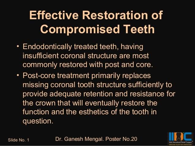 Effective Restoration of            Compromised Teeth    • Endodontically treated teeth, having      insufficient coronal ...